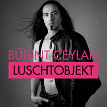 Bülent Ceylan - Luschtobjekt